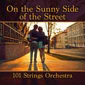On the Sunny Side of the Street by 101 Strings Orchestra