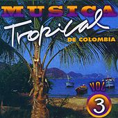 Música Tropical de Colombia (Vol. 3) de Various Artists