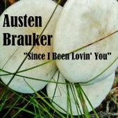 Since I've Been Loving You by Austen Brauker