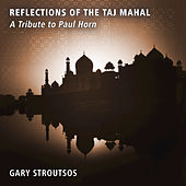 Reflections of the Taj Mahal - A Tribute to Paul Horn by Gary Stroutsos