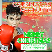 Merry Christmas (I Don't Want to Fight Tonight) by Carrington MacDuffie