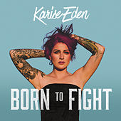 Born To Fight by Karise Eden
