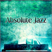 Absolute Jazz – Mellow Jazz, Soothing Piano, Background Music for Restaurant, Lounge Dinner, Vintage Cafe de Various Artists