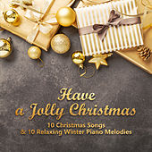 Have a Jolly Christmas - 10 Christmas Songs & 10 Relaxing Winter Piano Melodies by Various Artists