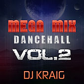 Mega Mix Dance Hall (Vol. 2) (New Edition) by Dj Kraig