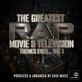 The Greatest Rap Movie & Television Themes Ever, Vol. 1 by Geek Music