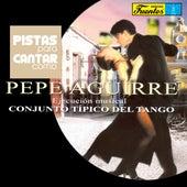 Pistas Para Cantar Como Pepe Aguirre by Conjunto Típico del Tango