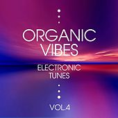Organic Vibes (Electronic Tunes), Vol. 4 by Various Artists