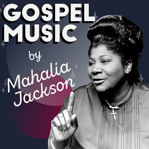 Gospel Music by Mahalia Jackson by Mahalia Jackson