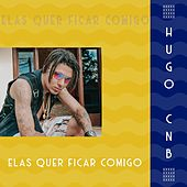 Elas Quer Ficar Comigo by Hugo CNB