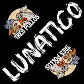 Lunático von Tres Pollos