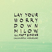 Lay Your Worry Down (Acoustic Version) von Milow