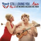 Rock FM Still Loving You…Aún (Más De Las Mejores Baladas De La Historia Del Rock) de Various Artists