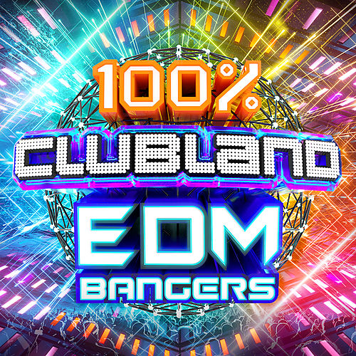 100% Clubland EDM Bangers by Various Artists