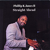 Straight Ahead by Ii Phillip K. Jones