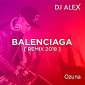 DJ ALEX - Balenciaga [Remix 2018] by DJ Alex