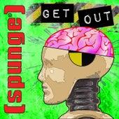 Get Out von [spunge]