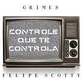 Controle Que Te Controla by Felipe Scotty