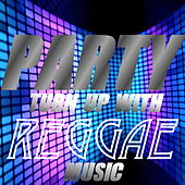 Party Turn Up With Reggae Music by Various Artists