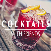 Cocktails With Friends by Various Artists