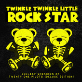 Lullaby Versions of Twenty One Pilots (Deluxe Edition) by Twinkle Twinkle Little Rock Star
