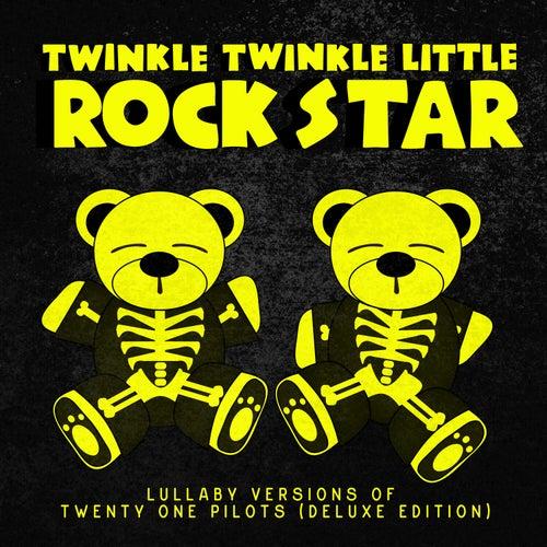 Lullaby Versions of Twenty One Pilots (Deluxe Edition) de Twinkle Twinkle Little Rock Star