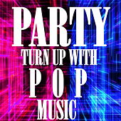 Party Turn Up With Pop Music by Various Artists