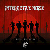Dead or Alive von Interactive Noise