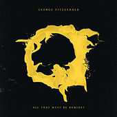 All That Must Be (Remixes) von George FitzGerald