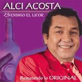 Bendigo el Licor: Rescatando Lo Original de Alci Acosta