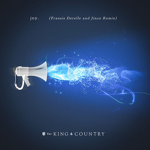 joy. (Fransis Derelle & Jinco Remix) by For King & Country