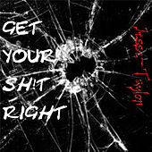 Get Your Sh!t Right! by Jesse Taylor