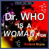Dr. Who Is a Woman Now by Roland Bryce