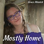 Mostly Home by Grace Minnick