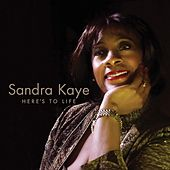 Here's to Life by Sandra Kaye