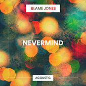 Nevermind (Acoustic) by Blame Jones
