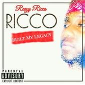 RICCO: Built My Legacy by Reezy Ricco