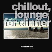 Chillout, Lounge for Dinner (21 Sexy and Elegant Tracks for Your Background) de Various Artists