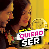Yo Quiero Ser (Single) de Ráfaga