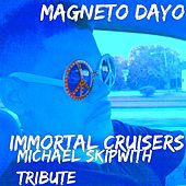 Immortal Cruisers (Michael Skipwith Tribute) by Magneto Dayo