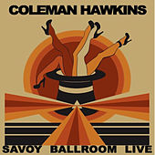 Savoy Ballroom Sessions (Live) by Coleman Hawkins