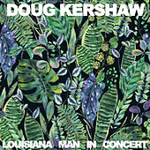 Louisiana Man: In Concert de Doug Kershaw