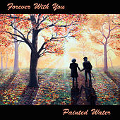 Forever With You by Painted Water
