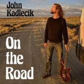 On the Road by John Kadlecik