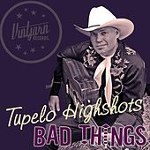 Bad Things by Tupelo Highshots