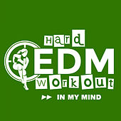 In My Mind by Hard EDM Workout