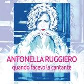 Quando facevo la cantante by Antonella Ruggiero