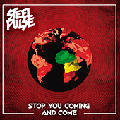 Stop You Coming And Come by Steel Pulse