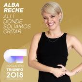 Allí Donde Solíamos Gritar (Operación Triunfo 2018) de Alba Reche