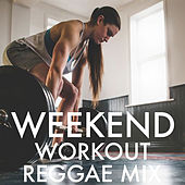 Weekend Workout Reggae Mix by Various Artists